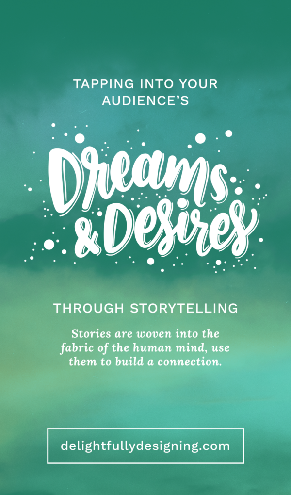 Teal sky image with hand lettered overlay that reads: Tapping into your Audience's Dreams & Desires through storytelling